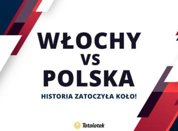 Włochy vs Polska – historia zatoczyła koło!